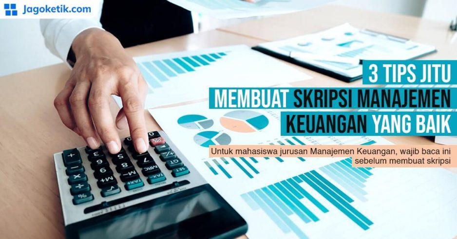 3 Tips Jitu Membuat Skripsi Manajemen Keuangan yang Baik