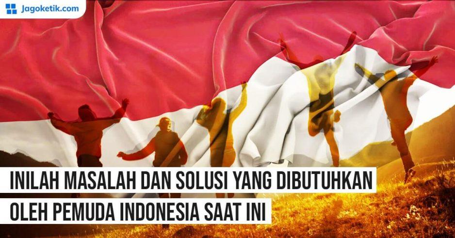 Masalah dan Solusi yang Dibutuhkan oleh Pemuda Indonesia Saat Ini