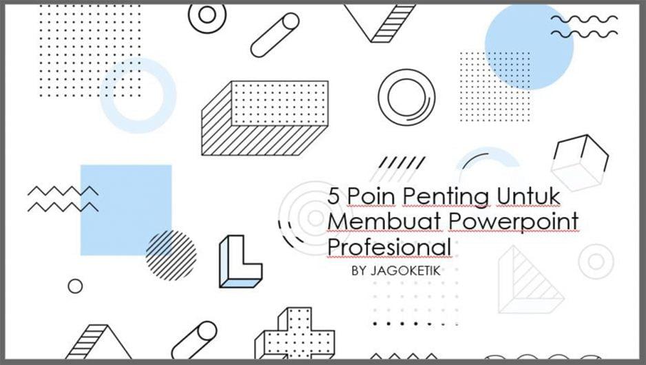 5 Poin Penting Untuk Membuat Powerpoint Profesional