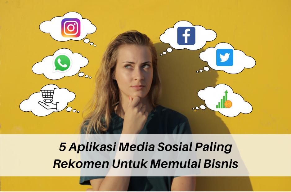 5 Aplikasi Media Sosial Paling Rekomen Untuk Memulai Bisnis